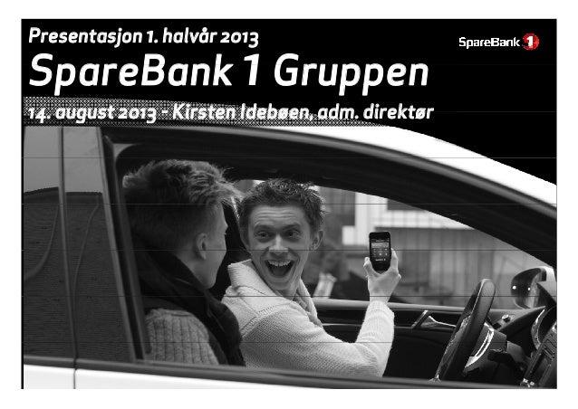 SpareBank 1Gruppen Presentasjon 1. halvår 2013 SpareBank 1Gruppen 14 august 2013 - Kirsten Idebøen adm direktør14. august ...