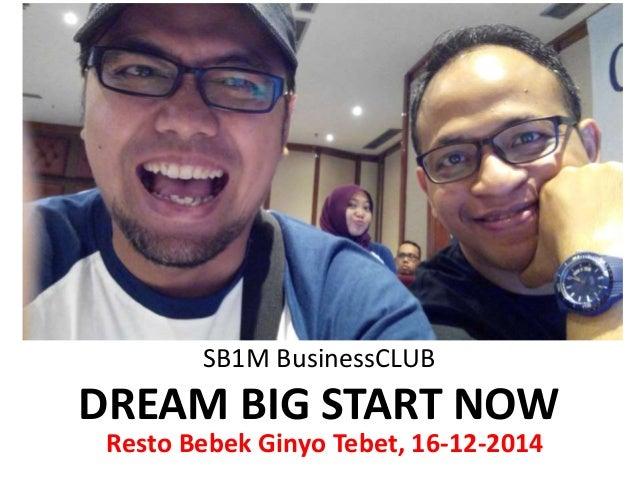 SB1M BusinessCLUB DREAM BIG START NOW Resto Bebek Ginyo Tebet, 16-12-2014