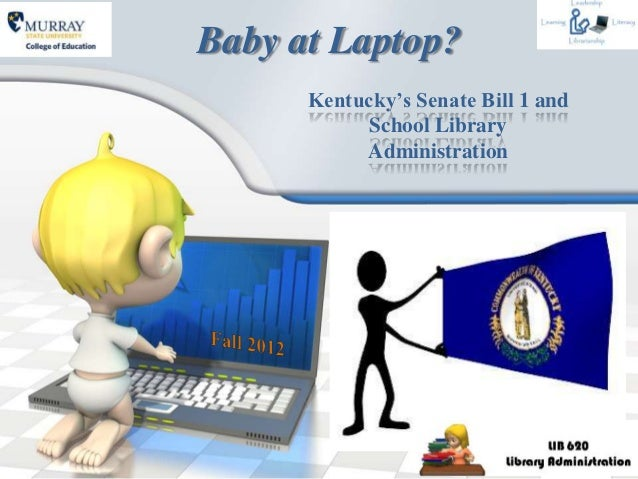 Baby at Laptop?      Kentucky's Senate Bill 1 and            School Library           Administration