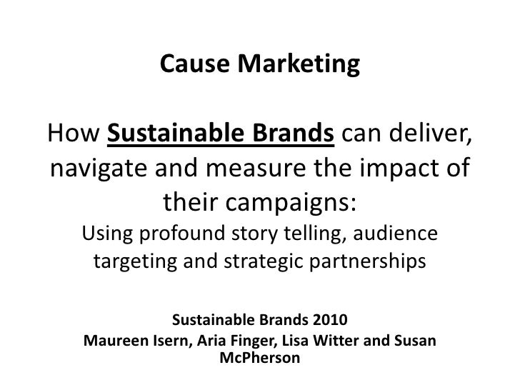 Cause MarketingHow Sustainable Brands can deliver, navigate and measure the impact of their campaigns: Using profound stor...