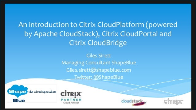 An introduction to Citrix CloudPlatform (powered by Apache CloudStack), Citrix CloudPortal and               Citrix CloudB...
