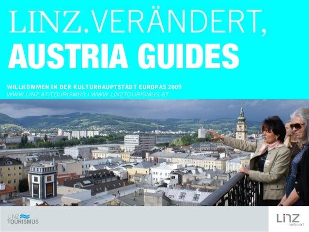 AUSTRIA GUIDES WILLKOMMEN IN DER KULTURHAUPTSTADT EUROPAS 2009 WWW.LINZ.AT/TOURISMUS I WWW.LINZTOURISMUS.AT