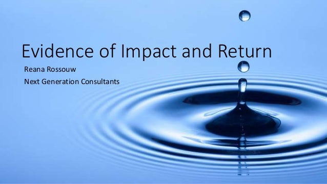 Evidence of Impact and Return Reana Rossouw Next Generation Consultants