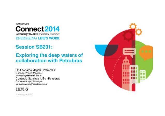 Session SB201: Exploring the deep waters of collaboration with Petrobras Dr. Leonardo Magela, Petrobras Conecte Project Ma...