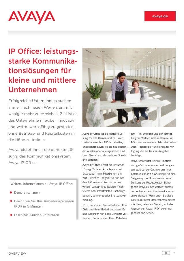 1 Avaya IP Office ist die perfekte Lö- sung für alle kleinen und mittleren Unternehmen bis 250 Mitarbeiter, unabhängig dav...