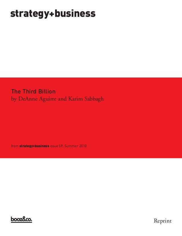 strategy+businessThe Third Billionfrom strategy+business issue 59, Summer 2010by DeAnne Aguirre and Karim Sabbagh         ...