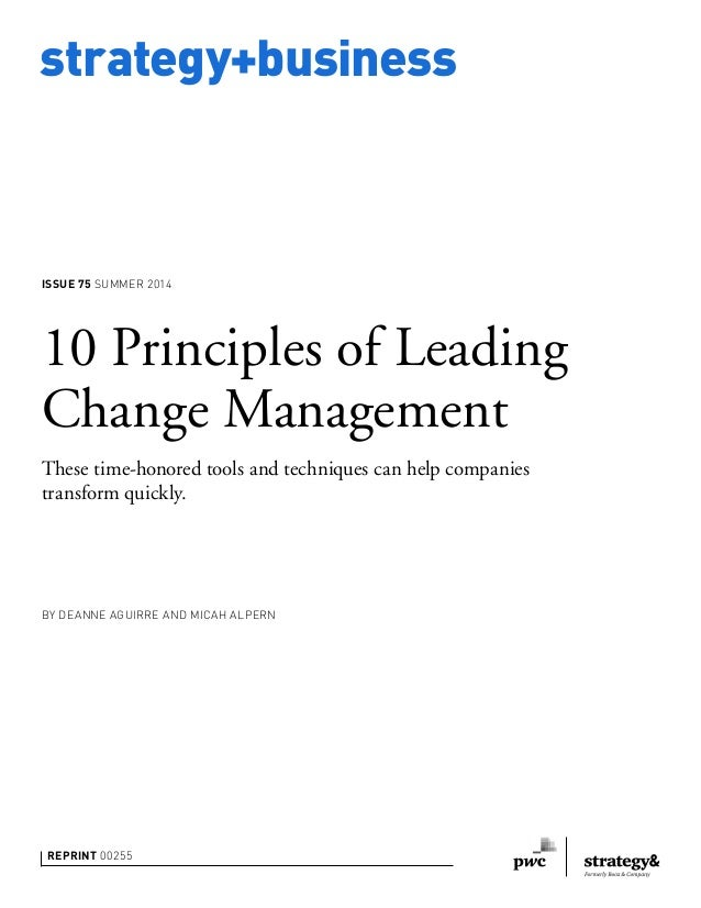 strategy+business ISSUE 75 SUMMER 2014 REPRINT 00255 BY DEANNE AGUIRRE AND MICAH ALPERN 10 Principles of Leading Change Ma...