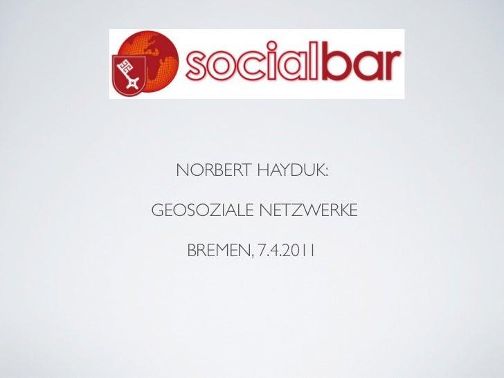 NORBERT HAYDUK:GEOSOZIALE NETZWERKE   BREMEN, 7.4.2011