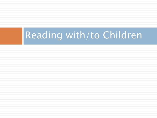 Reading with/to Children