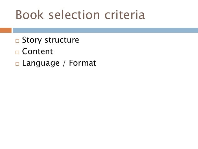 Book selection criteria  Story structure  Content  Language / Format