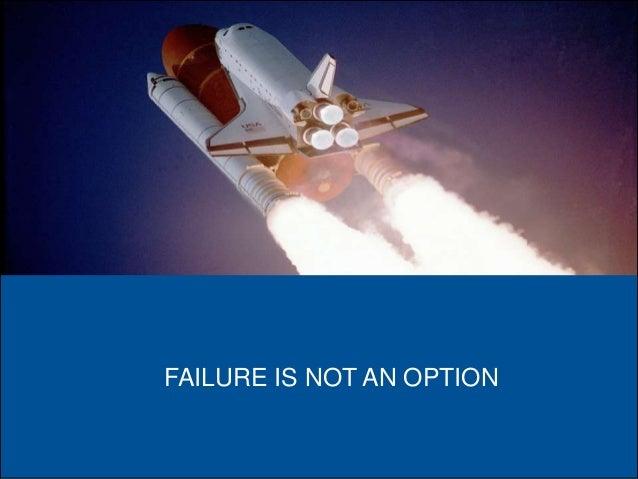 ▪ FAILURE IS NOT AN OPTION