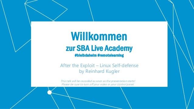 Classification: Confidential 2 Willkommen zur SBA Live Academy #bleibdaheim #remotelearning After the Exploit – Linux Self...