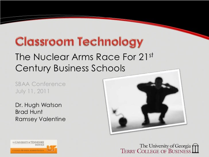 Classroom Technology<br />The Nuclear Arms Race For 21st Century Business SchoolsSBAA Conference July 11, 2011<br />Dr. Hu...