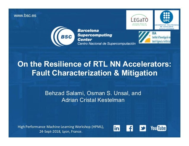 www.bsc.es On the Resilience of RTL NN Accelerators: Fault Characterization & Mitigation Behzad Salami, Osman S. Unsal, an...