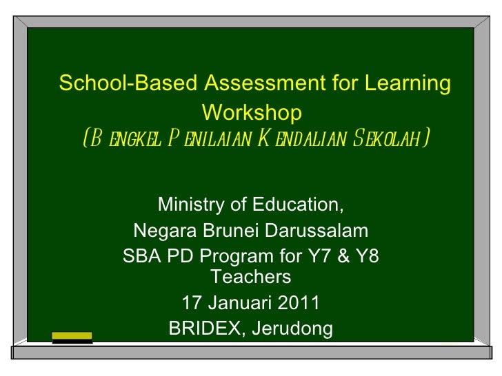 School-Based Assessment for Learning Workshop  (Bengkel Penilaian Kendalian Sekolah) Ministry of Education, Negara Brunei ...