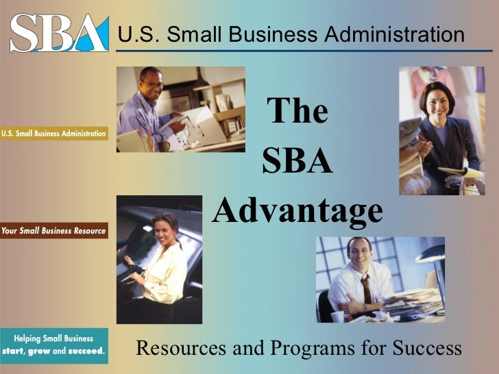 U.S. Small Business Administration           The           SBA         Advantage Resources and Programs for Success