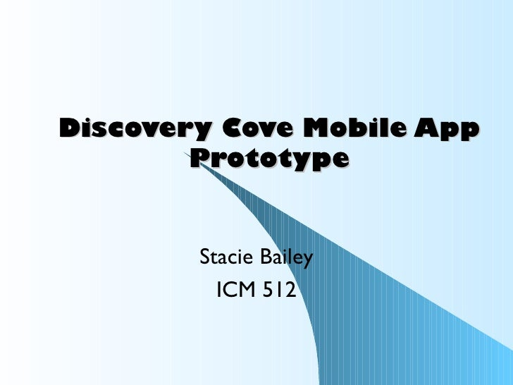 Discovery Cove Mobile App        Prototype        Stacie Bailey          ICM 512