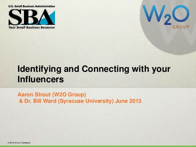 #SBASocialIdentifying and Connecting with yourInfluencersAaron Strout (W2O Group)& Dr. Bill Ward (Syracuse University) Jun...