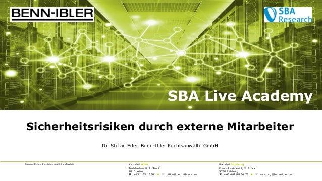 Sicherheitsrisiken durch externe Mitarbeiter Dr. Stefan Eder, Benn-Ibler Rechtsanwälte GmbH SBA Live Academy Benn-Ibler Re...