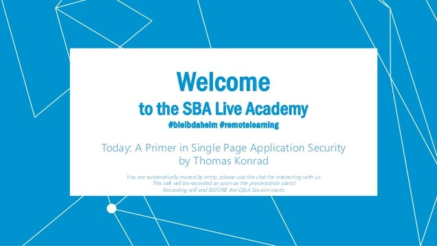 Classification: Public Welcome to the SBA Live Academy #bleibdaheim #remotelearning Today: A Primer in Single Page Applica...