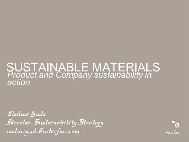 SUSTAINABLE MATERIALSProduct and Company sustainability inactionNadine GudzDirector, Sustainability Strategynadine.gudz@in...