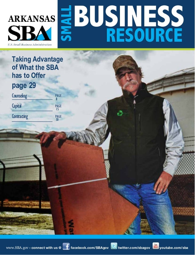 BUSINESS  SMALL  ARKANSAS  RESOURCE  Taking Advantage of What the SBA has to Offer  page 29 Counseling  PAGE 8  Capital  P...