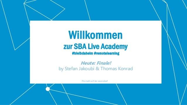 1 Willkommen zur SBA Live Academy #bleibdaheim #remotelearning Heute: Finale! by Stefan Jakoubi & Thomas Konrad This talk ...