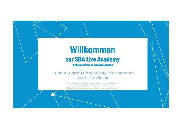 2 Willkommen zur SBA Live Academy #bleibdaheim # remotelearning Heute: Wie geht es Ihrer Supply Chain heute so? by Stefan ...
