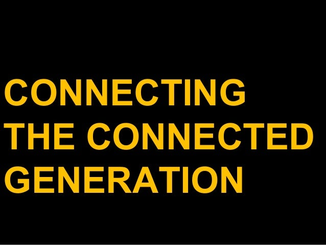 CONNECTING  THE CONNECTED  GENERATION