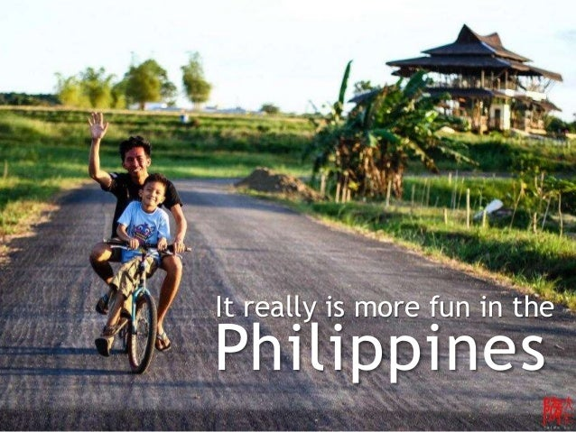It really is more fun in the  Philippines
