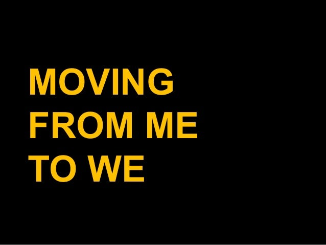 MOVING FROM ME TO WE