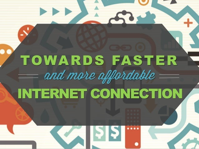 TOWARDS FASTER INTERNET CONNECTION