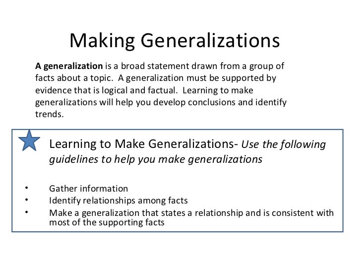 generalization essay writing A hasty generalization is a fallacy in which a conclusion is not logically justified by sufficient or unbiased evidence it's also called an insufficient sample, a converse accident, a faulty generalization, a biased generalization, jumping to a conclusion, secundum quid, and a neglect of qualifications.