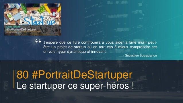 #PortraitDeStartuper 1 80 #PortraitDeStartuper Le startuper ce super-héros ! J'espère que ce livre contribuera à vous aide...