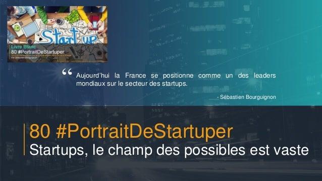 #PortraitDeStartuper 1 80 #PortraitDeStartuper Startups, le champ des possibles est vaste Aujourd'hui la France se positio...