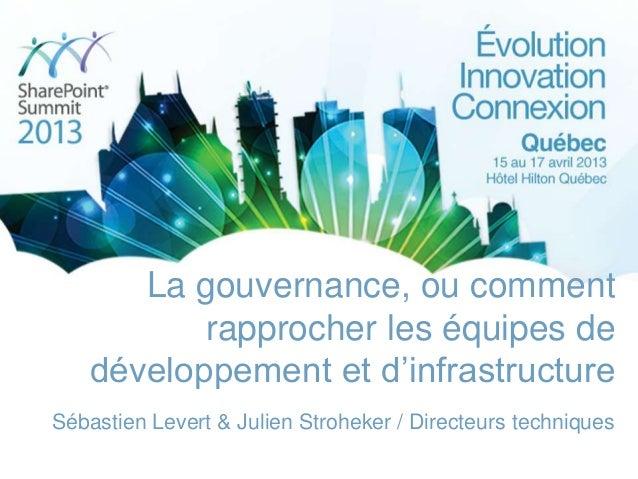 La gouvernance, ou comment rapprocher les équipes de développement et d'infrastructure Sébastien Levert & Julien Stroheker...