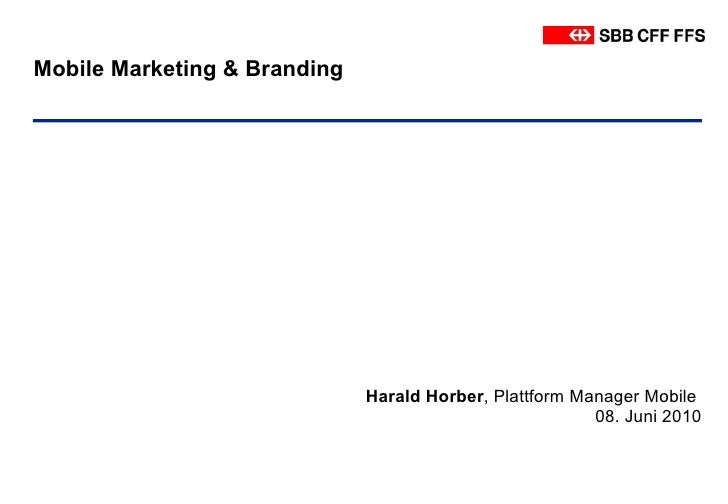 Mobile Marketing & Branding <ul><li>Harald Horber , Plattform Manager Mobile  08. Juni 2010 </li></ul>Harald Horber , Plat...