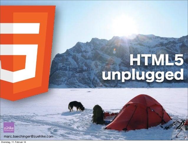HTML5 unplugged  marc.baechinger@zuehlke.com Dienstag, 11. Februar 14