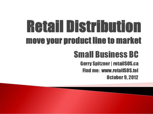 Small Business BC Gerry Spitzner | retailSOS.ca  Find me: www.retailSOS.tel             October 9, 2012