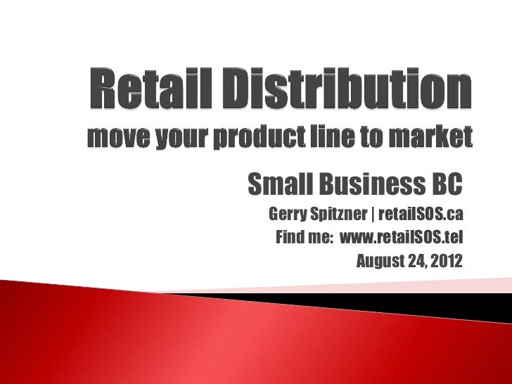 Small Business BC Gerry Spitzner   retailSOS.ca  Find me: www.retailSOS.tel             August 24, 2012