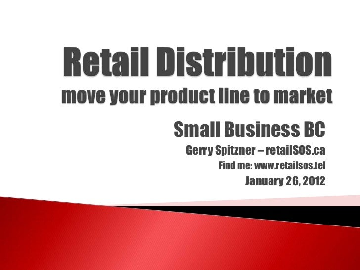 Small Business BC Gerry Spitzner – retailSOS.ca       Find me: www.retailsos.tel             January 26, 2012