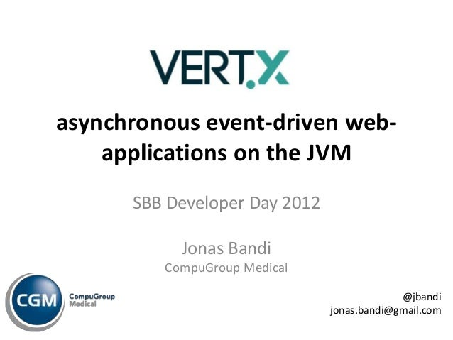 asynchronous event-driven web-    applications on the JVM      SBB Developer Day 2012           Jonas Bandi         CompuG...