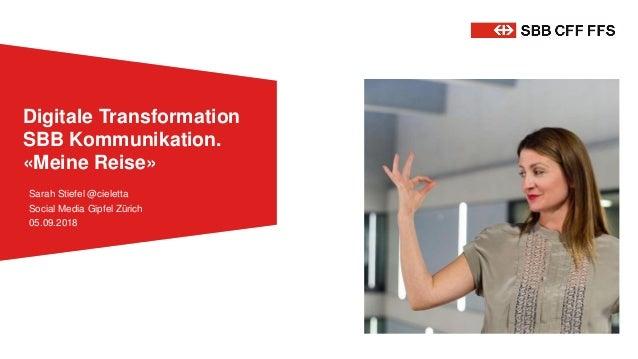 Sarah Stiefel @cieletta Social Media Gipfel Zürich 05.09.2018 Digitale Transformation SBB Kommunikation. «Meine Reise»