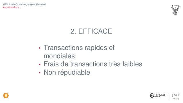3. TRANSPARENT • Toutes les transactions sont publiques • Traçabilité totale • Preuve de possession @EricLarch @maximegarr...