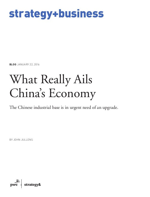 www.strategy-business.com strategy+business BLOG JANUARY 22, 2016 What Really Ails China's Economy The Chinese industrial ...