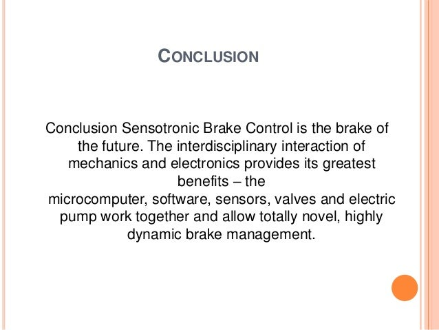 a seminar report on sensotronic brake 21112009 sensotronic brake control (sbc™) works electronically, and thus faster and more precisely, than a conventional hydraulic braking system as soon as you press the brake pedal and the sensors identify the driving situation in hand, the computer makes an exact calculation of the brake force necessary and distributes it between.