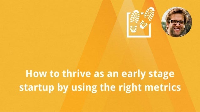 How to thrive as an early stage startup by using the right metrics