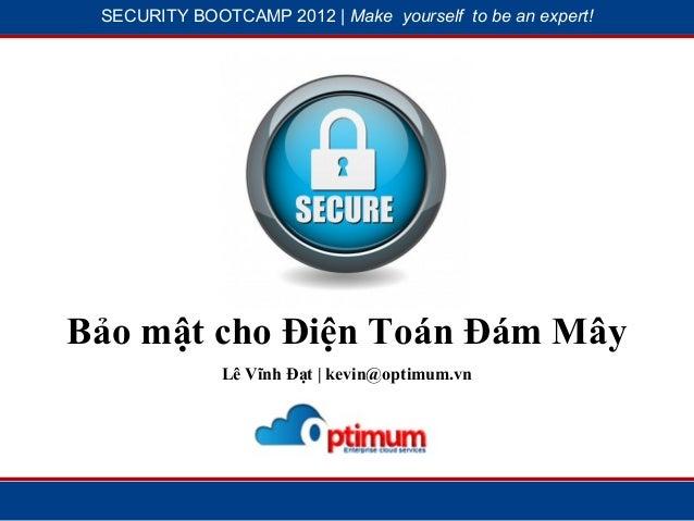 SECURITY BOOTCAMP 2012 | Make yourself to be an expert!            1                          2Bảo mật cho Điện Toán Đám M...