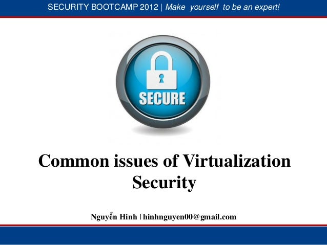 SECURITY BOOTCAMP 2012 | Make yourself to be an expert!            1                        2Common issues of Virtualizati...