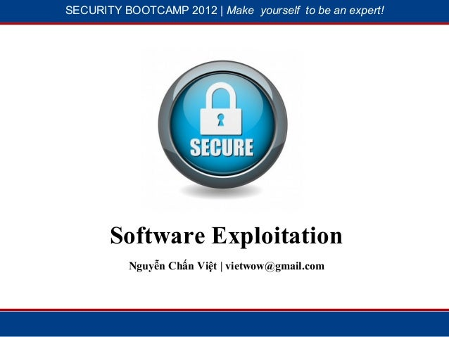 SECURITY BOOTCAMP 2012 | Make yourself to be an expert!           1                         54       Software Exploitation...